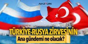Türkiye-Rusya zirvesinin ana gündemi ne olacak?