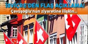 İsviçre'den Çavuşoğlu'nun ziyaretine ilişkin flaş açıklama!