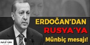 Erdoğan'dan Rusya'ya Münbiç mesajı!