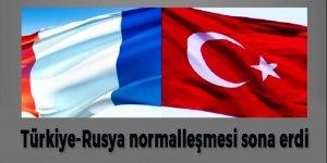 Türkiye-Rusya normalleşmesi sona erdi