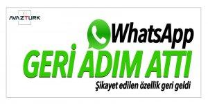 WhatsApp geri adım attı! Şikayet edilen özellik geri geldi
