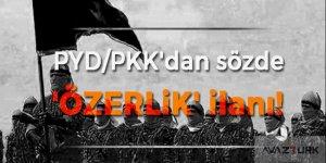 PYD/PKK'dan sözde 'özerklik' ilanı!