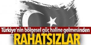 Türkiye'nin bölgesel güç haline gelmesinden rahatsızlar'