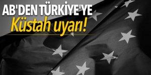 AB'den Türkiye'ye küstah uyarı!