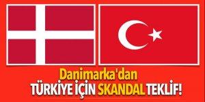 Danimarka'dan Türkiye için skandal teklif!