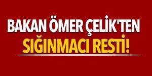 Bakanı Ömer Çelik'ten sığınmacı resti!