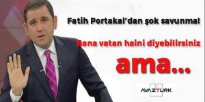 Fatih Portakal: Bana vatan haini diyebilirsiniz ama...