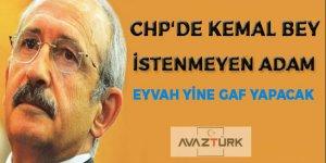 CHP'de Kemal bey istenmeyen adan! Eyvah yine gaf yapacak