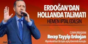 Erdoğan'dan Hollanda talimatı: Hemen iptal edilsin