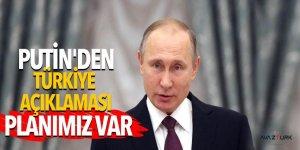 Putin'den Türkiye açıklaması: Planımız var
