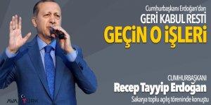 Erdoğan: Geri kabul resti: Geçin o işleri