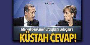 Merkel'den Cumhurbaşkanı Erdoğan'a küstah cevap!