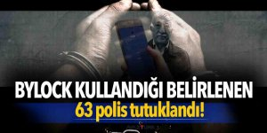 Bylock kullandığı belirlenen 63 polis tutuklandı!