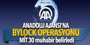 Anadolu Ajansı'na Bylock operasyonu! MİT 30 muhabir belirledi