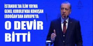 İlim Yayma Genel Kurulu'nda konuşan Erdoğan: O devir bitti!