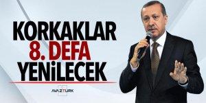 Cumhurbaşkanı Erdoğan: Korkaklar 8. defa yenilecek