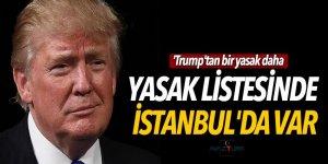 'Trump'ın yasak listesinde İstanbul'da var' iddiası