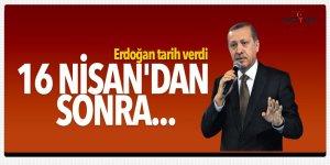 Erdoğan tarih verdi: 16 Nisan'dan sonra...