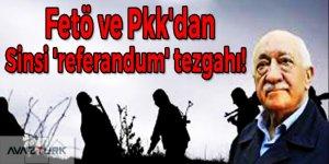 FETÖ ve PKK'dan sinsi 'referandum' tezgahı!
