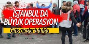 İstanbul'da Kurtkapanı-2 operasyonu... Giriş-çıkışlar tutuldu