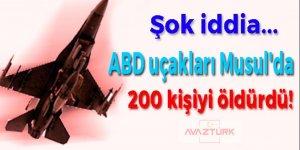 ABD uçakları Musul'da 200 kişiyi öldürdü!