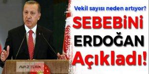 Erdoğan, Vekil sayısının neden artığını açıkladı!