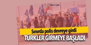 Sınırda polis devreye girdi, Türkler girmeye başladı