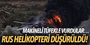 Makineli tüfekle vurdular… Rus helikopteri düşürüldü!