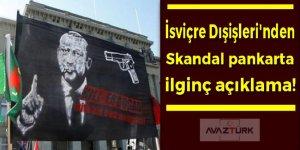 İsviçre Dışişleri'nden skandal pankarta ilginç açıklama!