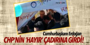 Cumhurbaşkanı Erdoğan CHP'nin 'Hayır' çadırına girdi!