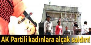 AK Partili kadınlara alçak saldırı!