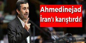 Ahmedinejad İran'ı karıştırdı!