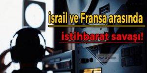 İsrail ve Fransa arasında istihbarat savaşı!