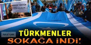 Türkmenler sokaklara döküldü!