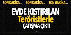 Son dakika: Evde kıstırılan teröristlerle çatışma