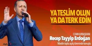 Cumhurbaşkanı Erdoğan: Ya teslim olu ya terk edin