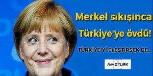 Merkel sıkışınca Türkiye'ye övgüler dizdi!