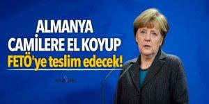 Almanya camilere el koyup FETÖ'ye teslim edecek!