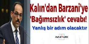 İbrahim Kalın'dan Barzani'ye 'Bağımsızlık' cevabı!