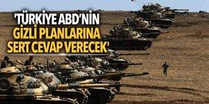 'Türkiye ABD'nin gizli planlarına sert cevap verecek'