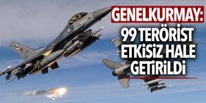 Genelkurmay: 99 terörist etkisiz hale getirildi
