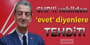 CHP'li vekilden 'evet' diyenlere tehdit!