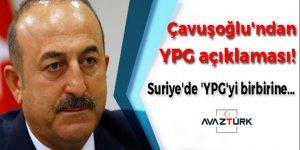 Çavuşoğlu'ndan flaş YPG açıklaması!