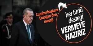 Cumhurbaşkanı Erdoğan: Her türlü desteği hazırız