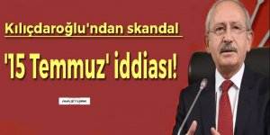 Kılıçdaroğlu'ndan skandal '15 Temmuz' iddiası!