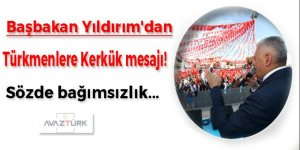 Başbakan Yıldırım'dan Türkmenlere Kerkük mesajı!