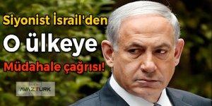 Siyonist İsrail'den o ülkeye müdahale çağrısı!