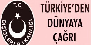 Türkiye'den dünyaya çağrı!