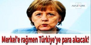 Merkel'e rağmen Türkiye'ye para akacak!
