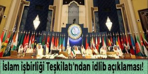 İslam İşbirliği Teşkilatı'ndan İdlib açıklaması!